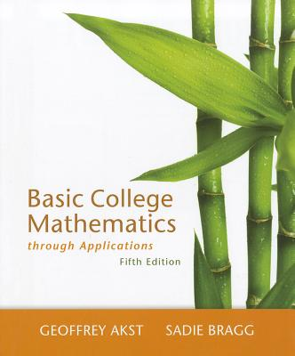 Basic College Mathematics Through Applications By Akst, Geoffrey/ Bragg, Sadie