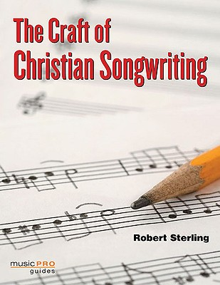 The Craft of Christian Songwriting By Sterling, Robert
